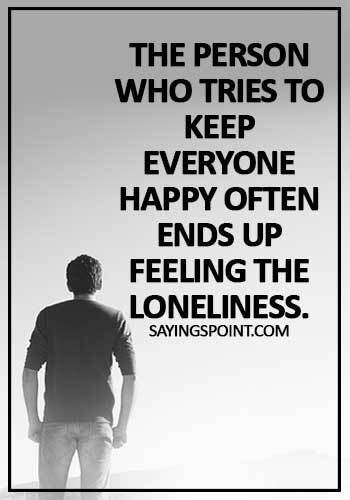 Psychology Quotes - The person who tries to keep everyone happy often ends up feeling the loneliness.