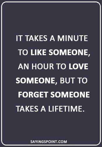"""Sad Love Quotes - """"It takes a minute to like someone, an hour to love someone, but to forget someone takes a lifetime."""""""