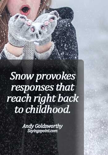 Snow Quotes - Snow provokes responses that reach right back to childhood. - Andy Goldsworthy