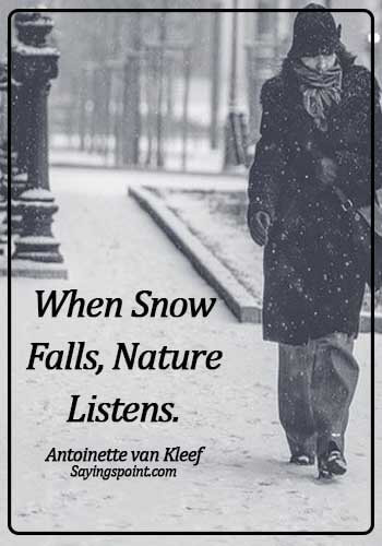 Snow Quotes - When snow falls, nature listens. - Antoinette van Kleef