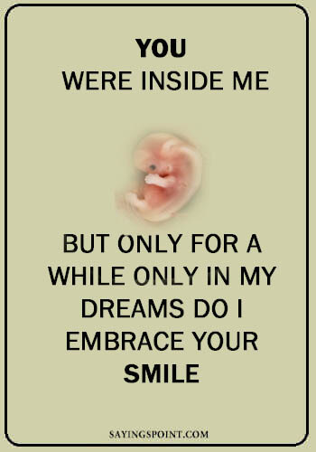 """Abortion Sayings - """"You were inside me but only for a whileOnly in my dreams do I embrace your smile."""" —Unknown"""