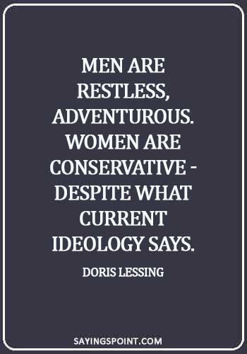 Adventurous Sayings - Men are restless, adventurous. Women are conservative - despite what current ideology says. - Doris Lessing