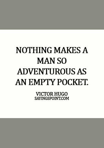 unique adventure quotes - Nothing makes a man so adventurous as an empty pocket. - Victor Hugo