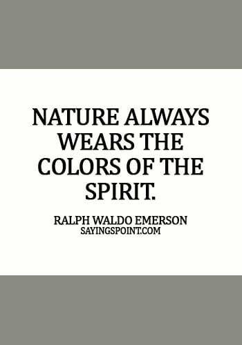Nature Quotes - Nature always wears the colors of the spirit. - Ralph Waldo Emerson