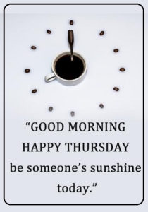 Beautiful Thursday Quotes Good Morning Happy Thursday Be Someone S Sunshine Today Unknown Sayings Point