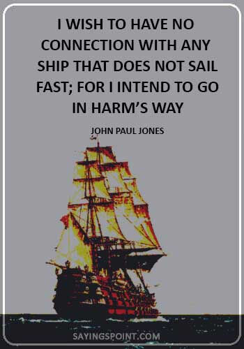 """alpha male sayings - """"I wish to have no connection with any ship that does not sail fast; for I intend to go in harm's way."""" —John Paul Jones"""