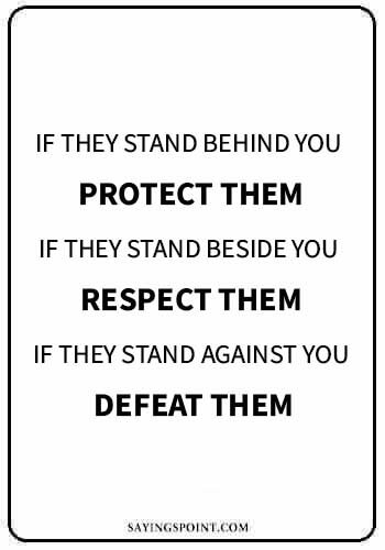 """Alpha Male Quotes - """"If they stand behind you protect them. If they stand beside you respect them. If they stand against you defeat them."""" —Unknown"""