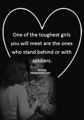 """Army Girlfriend Sayings - """"One of the toughest girls you will meet are the ones who stand behind or with soldiers."""" —Anony"""