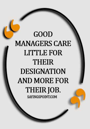 career development quotes -Good managers care little for their designation and more for their Job.