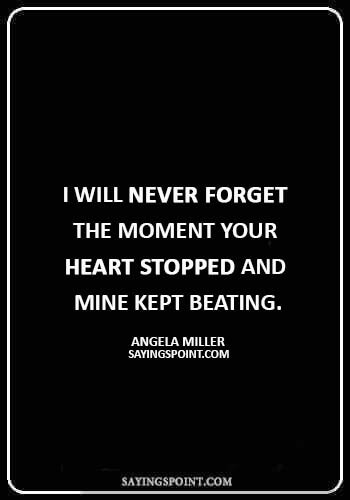 """mother grieving loss of son quotes - """"I will never forget the moment your heart stopped and mine kept beating."""" —Angela Miller."""