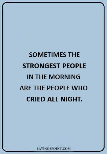 """Death of a Child Quotes - """"Sometimes the strongest people in the morning are the people who cried all night."""