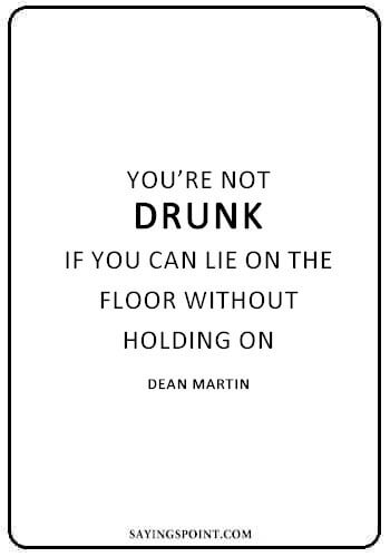 "Funny Drinking Quotes - ""You're not drunk if you can lie on the floor without holding on."" —Dean Martin"