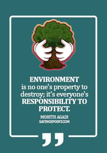 Environment Sayings - Environment is no one's property to destroy; it's everyone's responsibility to protect.