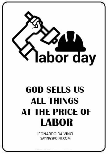 "short quotes on dignity of labour - ""God sells us all things at the price of labor."" —Leonardo da Vinci"