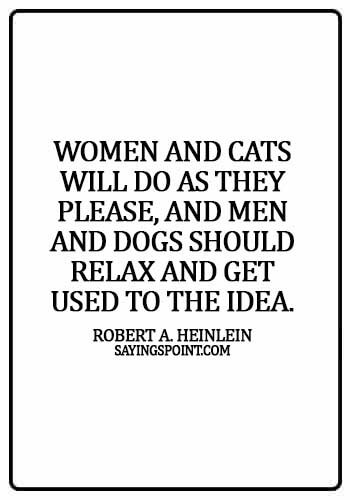 Funny Cat Sayings - Women and cats will do as they please, and men and dogs should relax and get used to the idea. - Robert A. Heinlein
