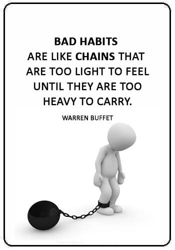 """Bad Habits Sayings - """"Bad habits are like chains that are too light to feel until they are too heavy to carry."""" —Warren Buffet"""
