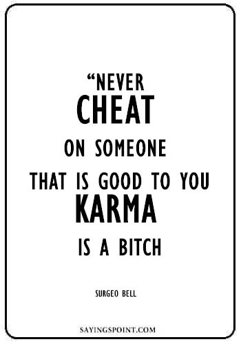 """Relationship Cheating Quotes - """"Never cheat on someone that is good to you. Karma is a bitch."""" —Surgeo Bell"""