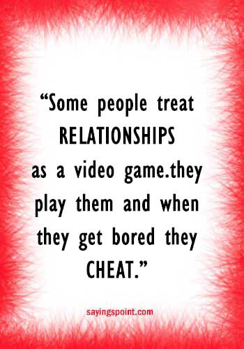 """Relationship Cheating Quotes - """"Some people treat relationships as a video game…they play them and when they get bored they cheat."""" —Unknown"""