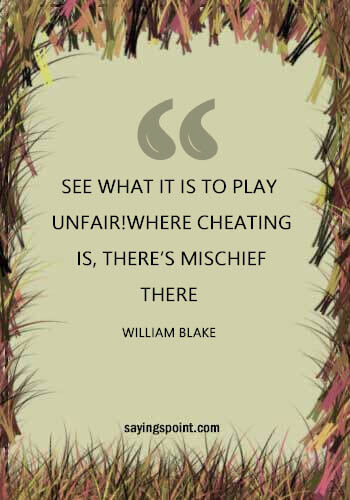 """Cheating Quotes Images - """"See what it is to play unfair!Where cheating is, there's mischief there."""" —William Blake"""