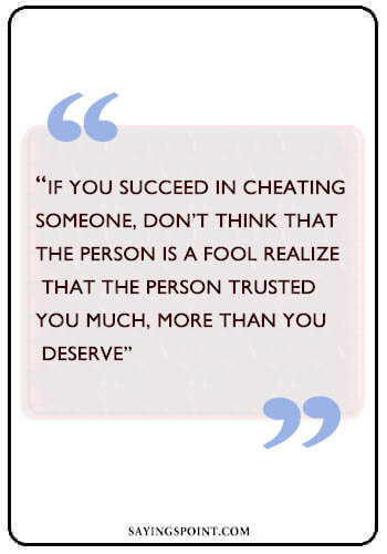 """cheating Quotes - """"If you succeed in cheating someone, don't think that the person is a fool Realize that the person trusted you much, more than you deserve"""" —Unknown"""