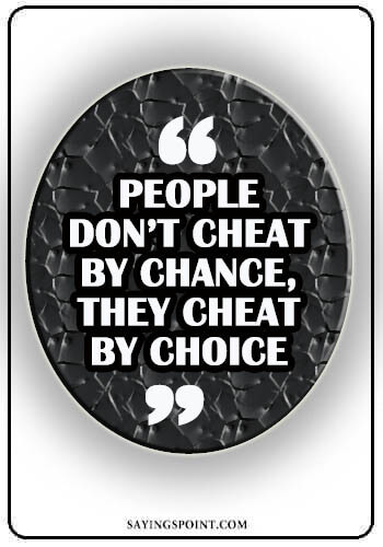 """Cheating Quotes - """"People don't cheat by chance, they cheat by choice."""" —Unknown"""