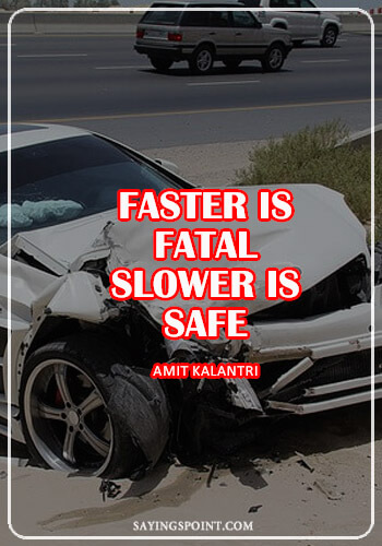 """Drive Slow Quotes - """"Faster is fatal, slower is safe."""" —Amit Kalantri"""