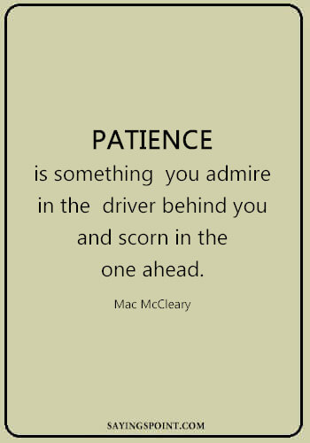 """Driving Quotes - """"Patience is something you admire in the driver behind you and scorn in the one ahead."""" —Mac McCleary"""