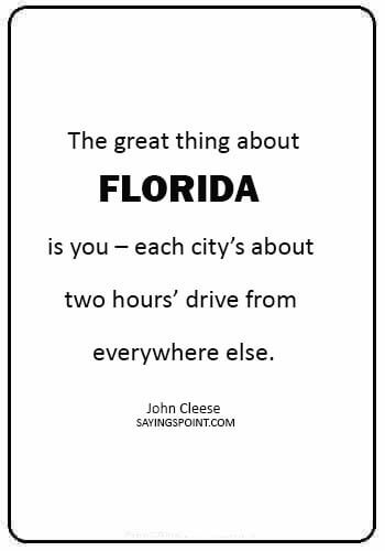 """florida quotes for instagram -  """"The great thing about Florida is you – each city's about two hours' drive from everywhere else."""" —John Cleese"""