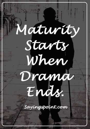 """Maturity Quotes - """"Maturity starts when drama ends."""""""