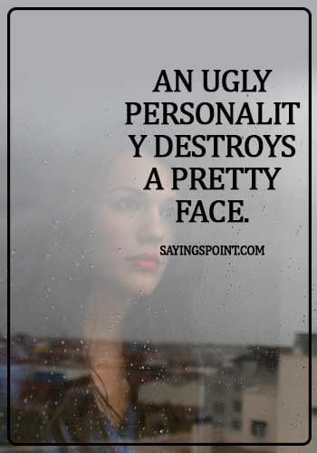 Personality Quotes - An ugly personality destroys a pretty face.