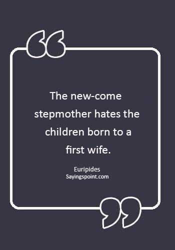 """Stepmom Quotes Sayings - """"The new-come stepmother hates the children born to a first wife."""" —Euripides"""