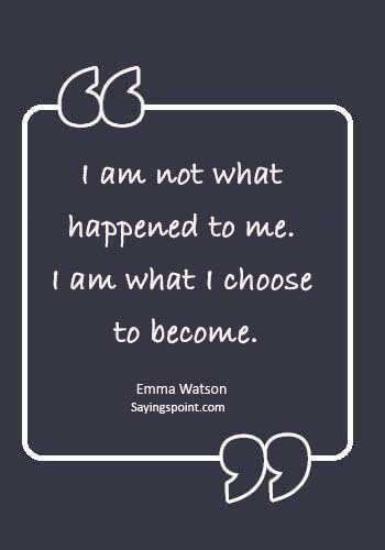 "i am the storm quotes - ""I am not what happened to me. I am what I choose to become."" —Emma Watson"