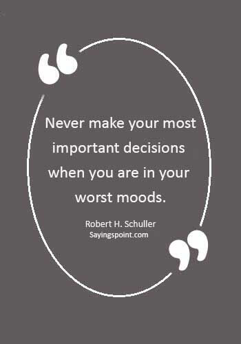 "Storm Quotes - ""Never make your most important decisions when you are in your worst moods."" —Robert H. Schuller"