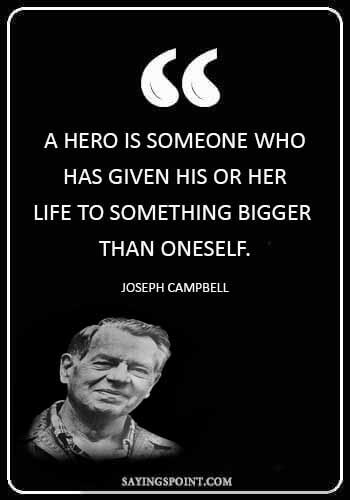 "Firefighter Sayings - ""A hero is someone who has given his or her life to something bigger than oneself."" —Joseph Campbell"