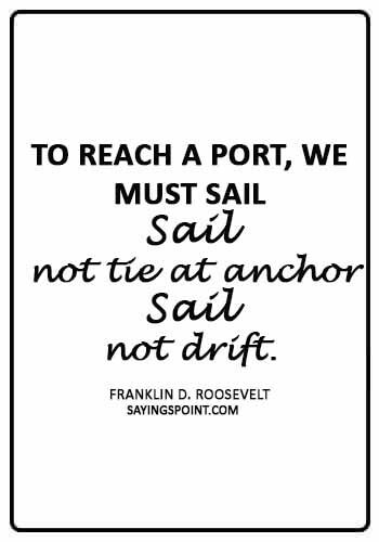 """Anchor Sayings - """"To reach a port, we must sail – sail, not tie at anchor – sail, not drift."""" —Franklin D. Roosevelt"""