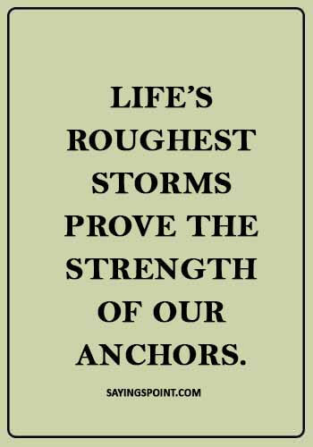 """Anchor Quotes -""""Life's roughest storms prove the strength of our anchors."""""""