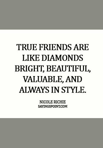 Diamond Quotes - True friends are like diamonds – bright, beautiful, valuable, and always in style. - Nicole Richie