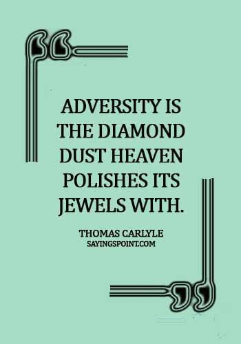 Diamond Quotes - Adversity is the diamond dust Heaven polishes its jewels with. - Thomas Carlyle