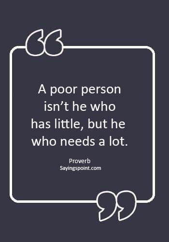"money greed quotes - ""A poor person isn't he who has little, but he who needs a lot."" —Proverb"