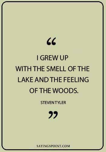 """Lake Quotes - """"I grew up with the smell of the lake and the feeling of the woods."""" —Steven Tyler"""