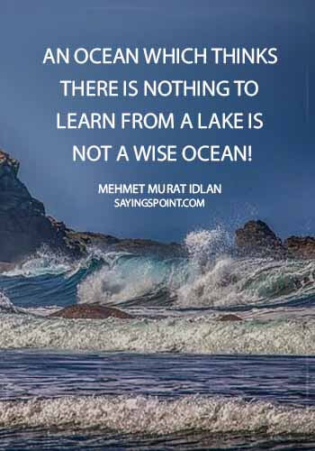 """lake quotes for instagram - """"An ocean which thinks there is nothing to learn from a lake is not a wise ocean!"""" —Mehmet Murat Idlan"""