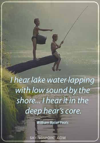 """Lake Sayings - """"I hear lake water lapping with low sound by the shore... I hear it in the deep hear's core."""" —William Butler Yeats"""