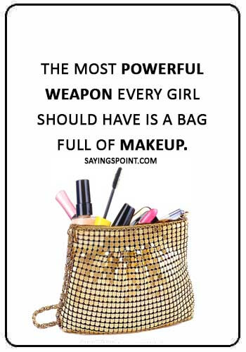 "Makeup Sayings - ""The most powerful weapon every girl should have is a bag full of makeup."""