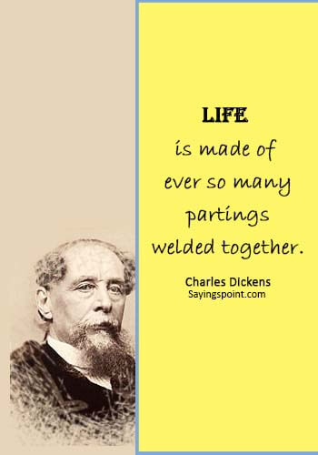 "Welding Sayings - ""Life is made of ever so many partings welded together."" —Charles Dickens"