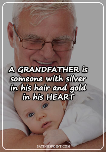 "Grandfather Sayings - ""A grandfather is someone with silver in his hair and gold in his heart."" —Unknown"