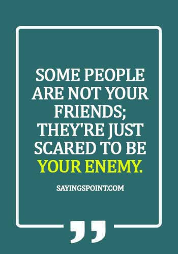 gangster quotes about friends - Some people are not your friends; they're just scared to be your enemy.