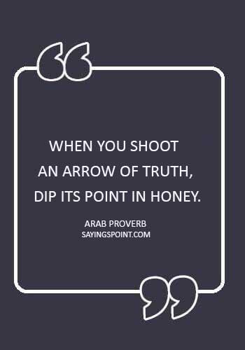 "Arrow Quotes - ""When you shoot an arrow of truth, dip its point in honey."""