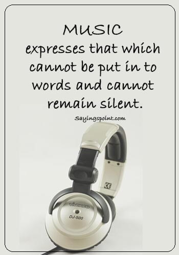 "house music quotes - ""Music expresses that which cannot be put in to words and cannot remain silent."""