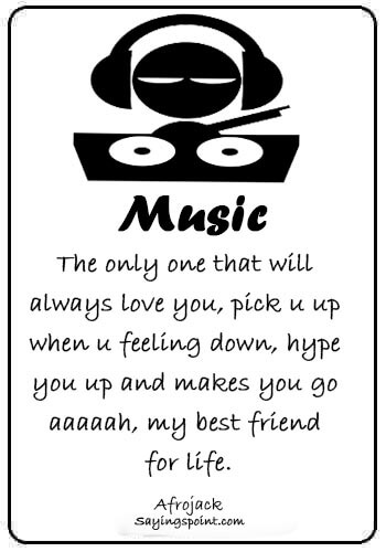 "dj quotes images - ""Music; The only one that will always love you, pick u up when u feeling down, hype u up and makes you go aaaaah, my best friend for life."" —Afrojack"
