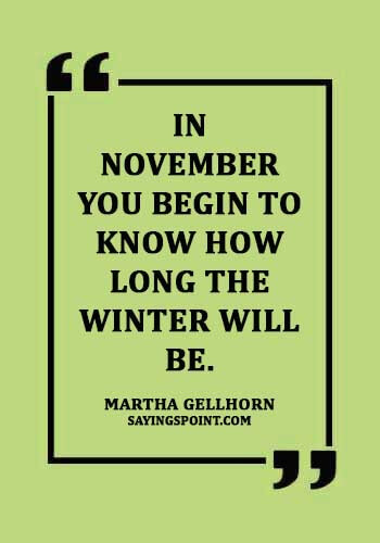 "november quotes images - ""In November you begin to know how long the winter will be."" —Martha Gellhorn"